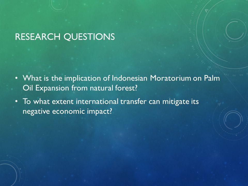 Research Questions What is the implication of Indonesian Moratorium on Palm Oil Expansion from natural forest