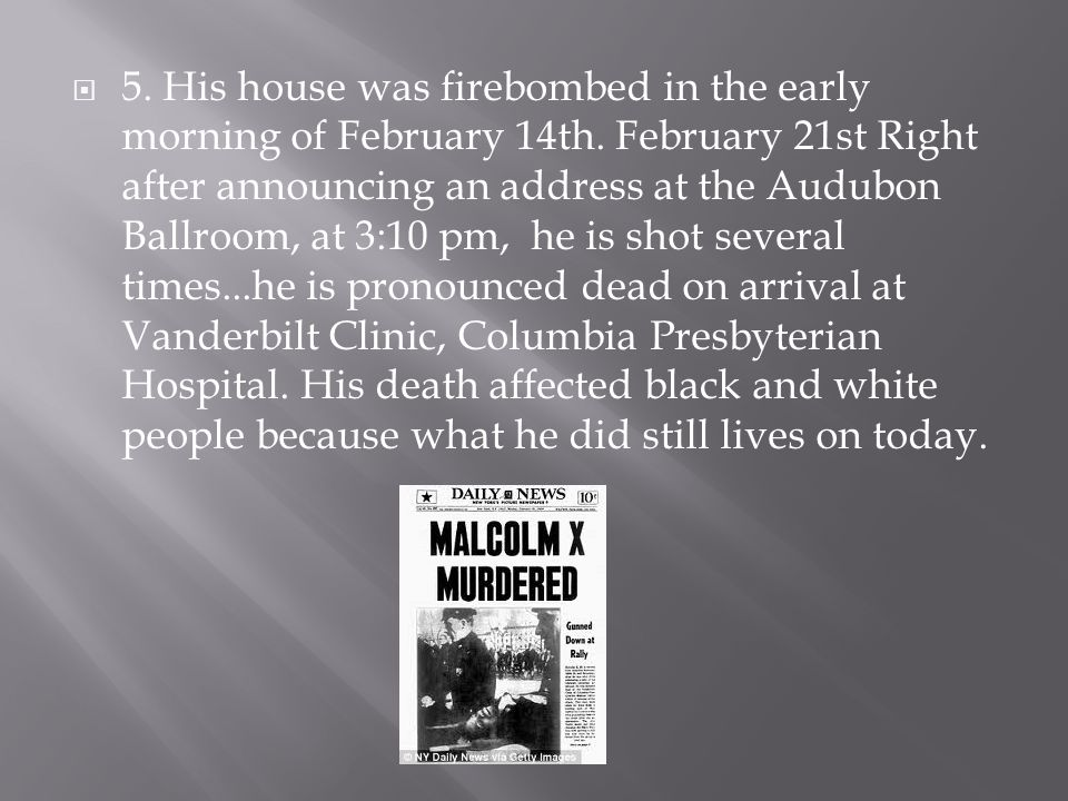 5. His house was firebombed in the early morning of February 14th