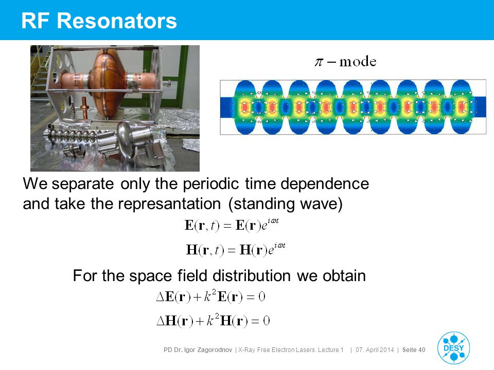 RF Resonators We separate only the periodic time dependence and take the represantation (standing wave)