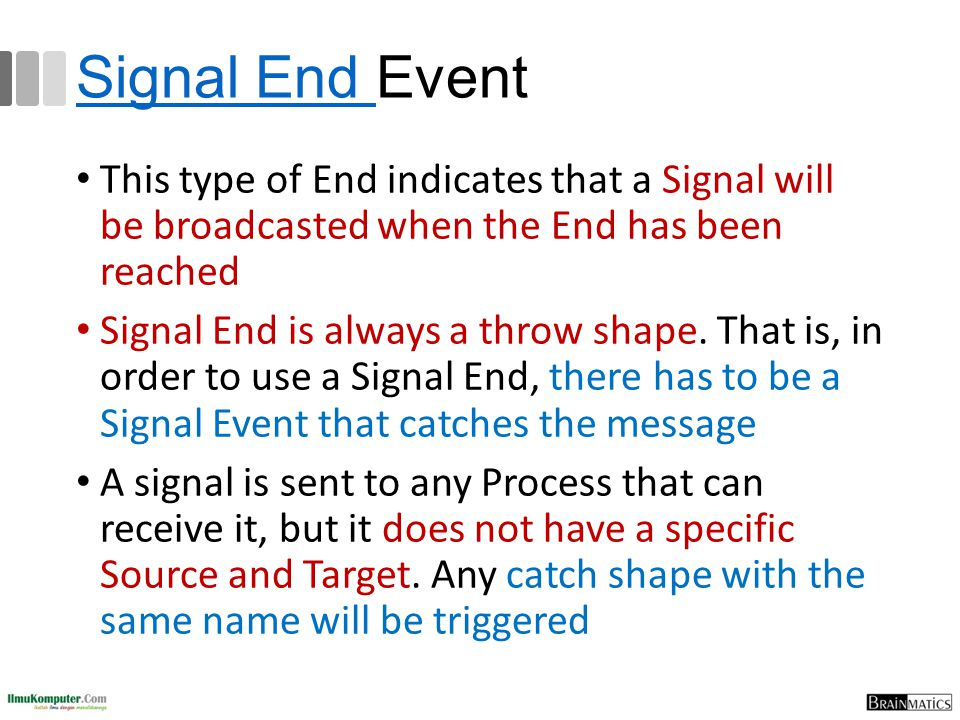 Signal End Event This type of End indicates that a Signal will be broadcasted when the End has been reached.