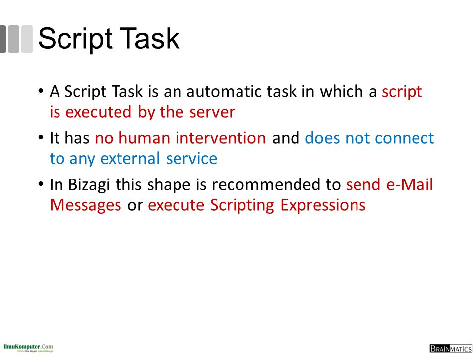 Script Task A Script Task is an automatic task in which a script is executed by the server.
