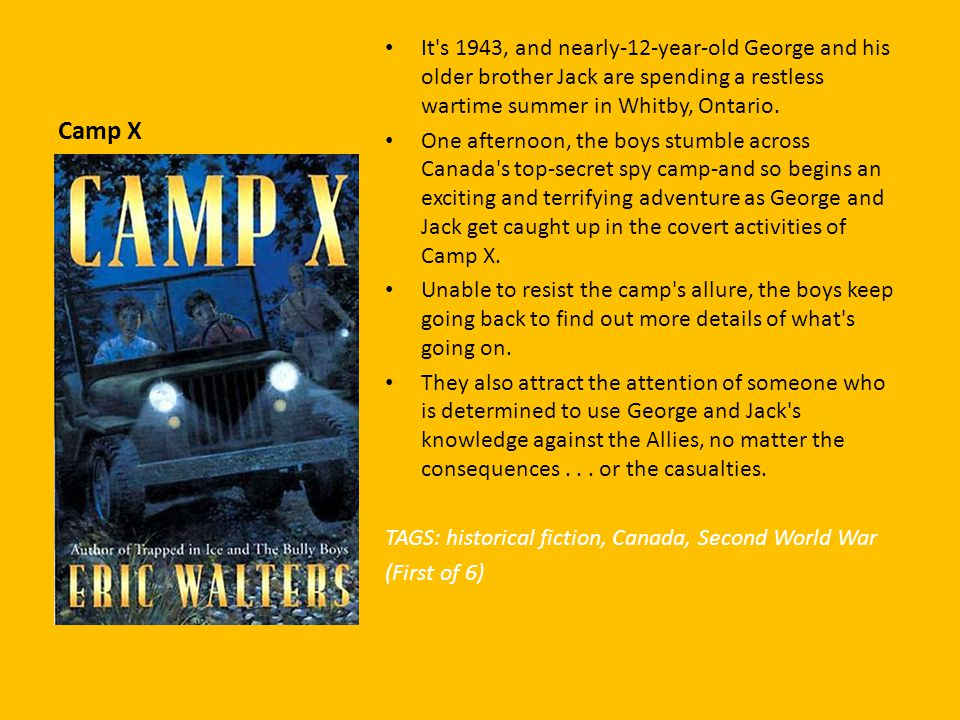Camp X It s 1943, and nearly-12-year-old George and his older brother Jack are spending a restless wartime summer in Whitby, Ontario.