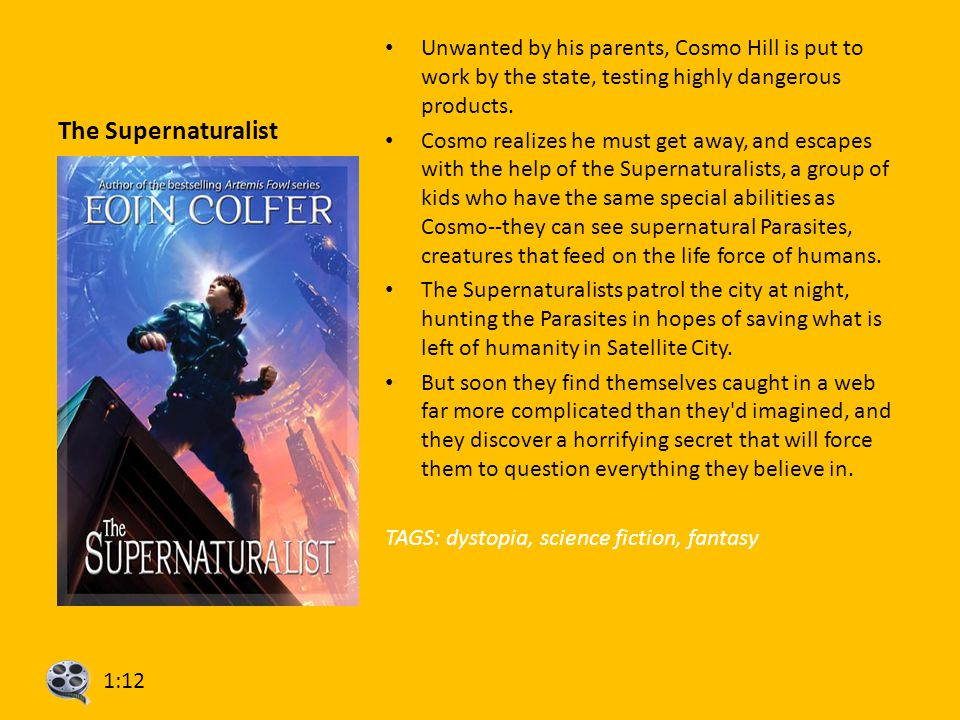 The Supernaturalist Unwanted by his parents, Cosmo Hill is put to work by the state, testing highly dangerous products.
