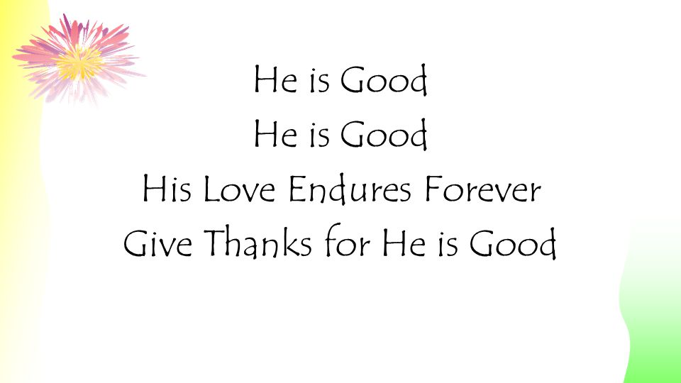 His Love Endures Forever Give Thanks for He is Good