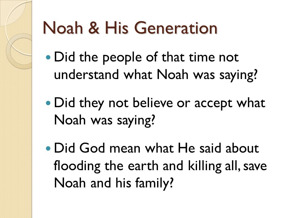 Noah & His Generation Did the people of that time not understand what Noah was saying Did they not believe or accept what Noah was saying