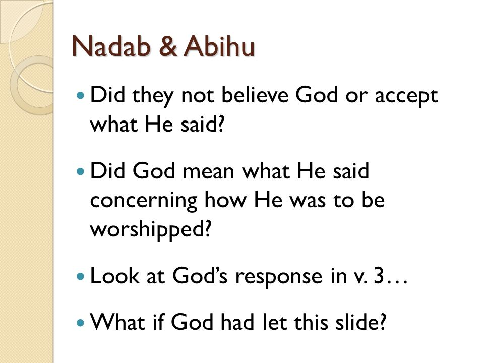 Nadab & Abihu Did they not believe God or accept what He said