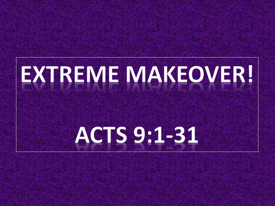 Extreme Makeover! Acts 9:1-31