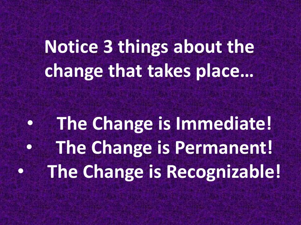 Notice 3 things about the change that takes place…