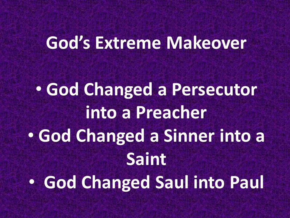 God's Extreme Makeover God Changed a Persecutor into a Preacher