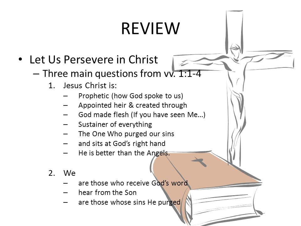 REVIEW Let Us Persevere in Christ Three main questions from vv. 1:1-4