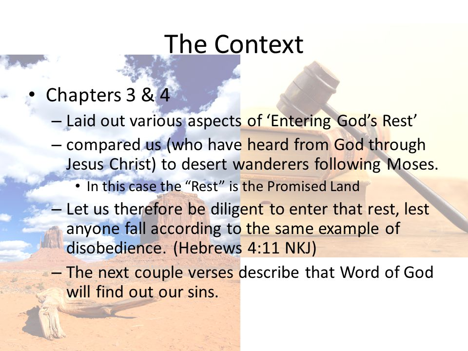 The Context Chapters 3 & 4. Laid out various aspects of 'Entering God's Rest'