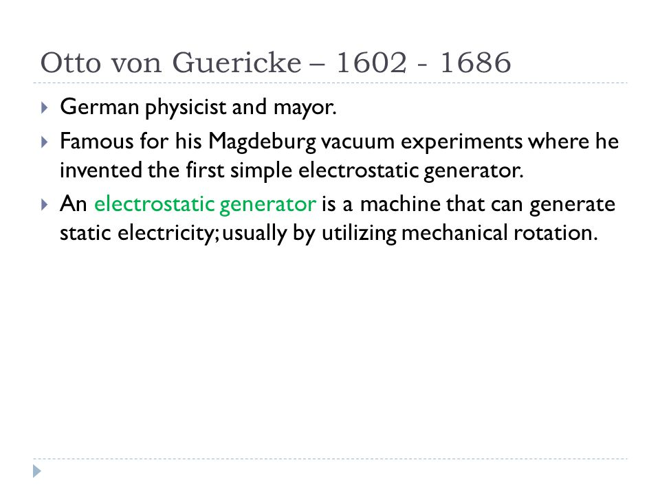 Otto von Guericke – 1602 - 1686 German physicist and mayor.