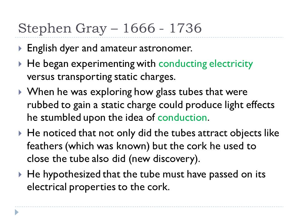 Stephen Gray – 1666 - 1736 English dyer and amateur astronomer.