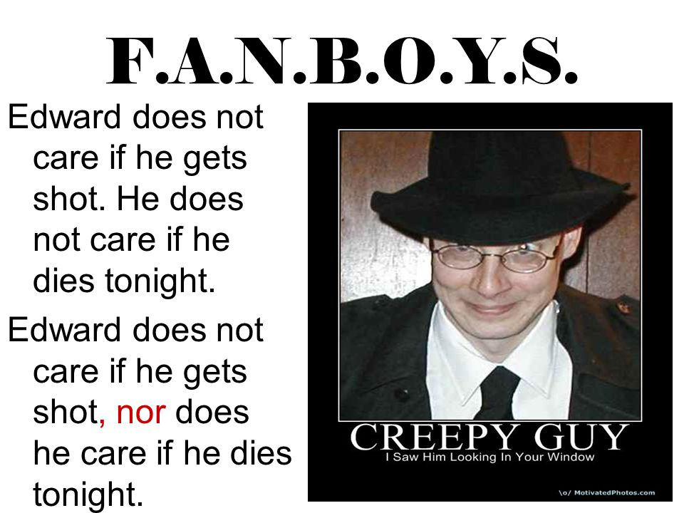 F.A.N.B.O.Y.S. Edward does not care if he gets shot. He does not care if he dies tonight.