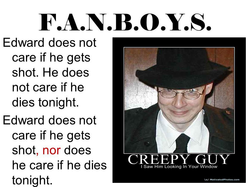 F.A.N.B.O.Y.S. Edward does not care if he gets shot. He does not care if he dies tonight.