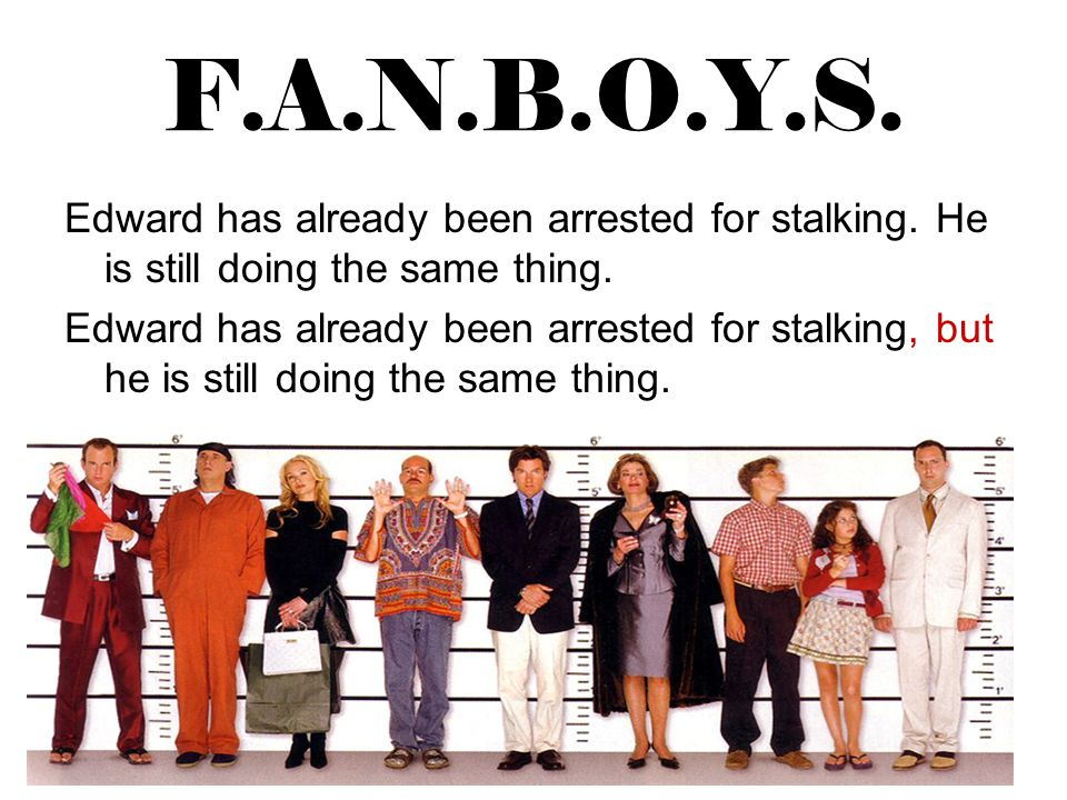 F.A.N.B.O.Y.S. Edward has already been arrested for stalking. He is still doing the same thing.
