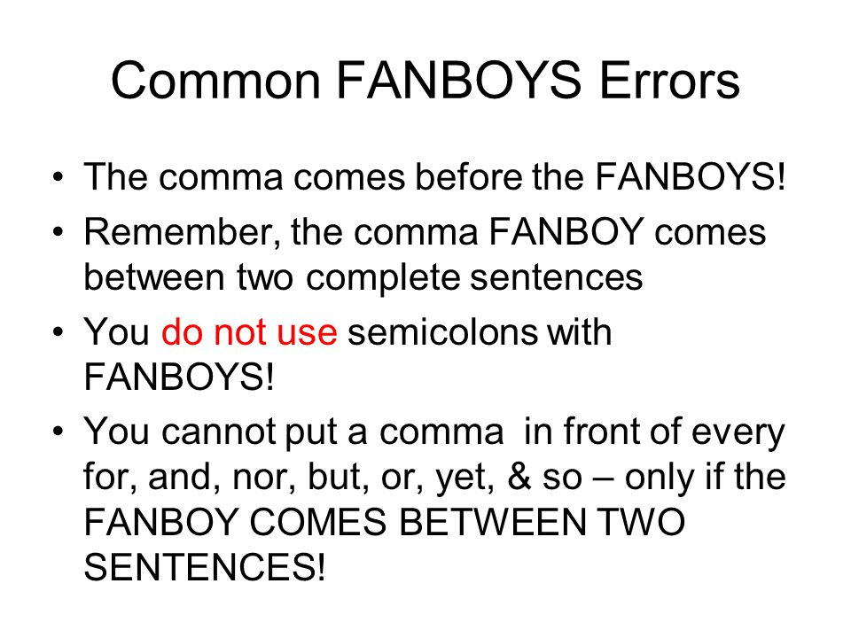 Common FANBOYS Errors The comma comes before the FANBOYS!