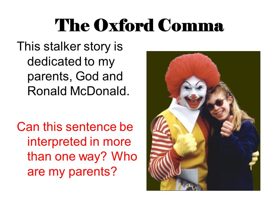 The Oxford Comma This stalker story is dedicated to my parents, God and Ronald McDonald.