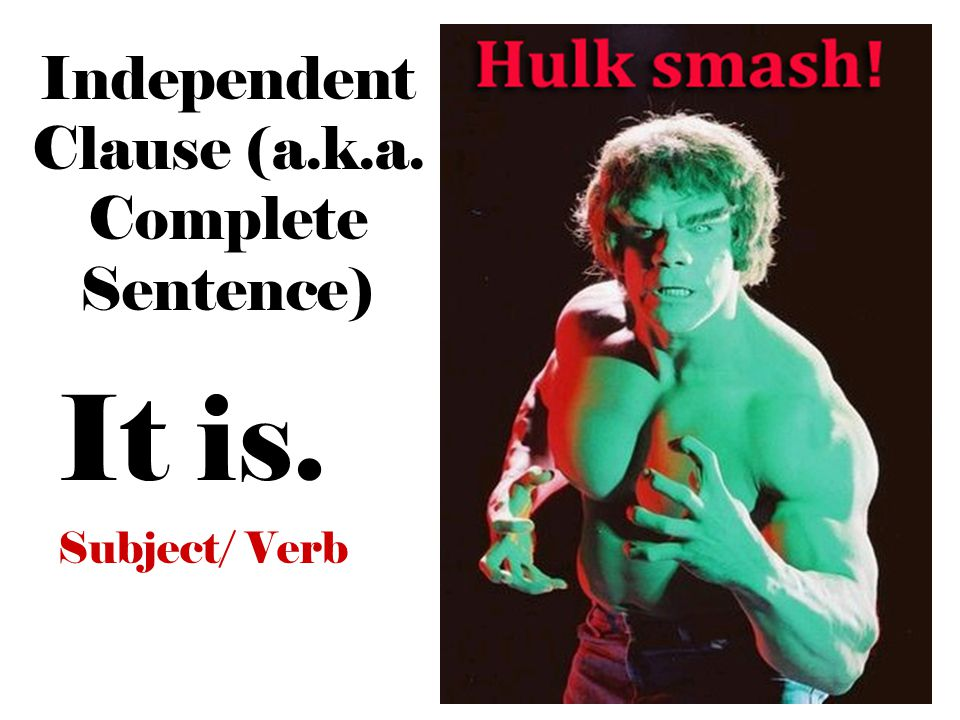 Independent Clause (a.k.a. Complete Sentence)