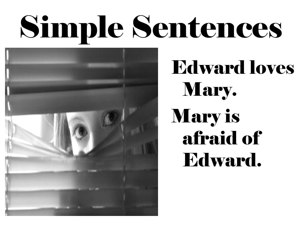 Simple Sentences Edward loves Mary. Mary is afraid of Edward.