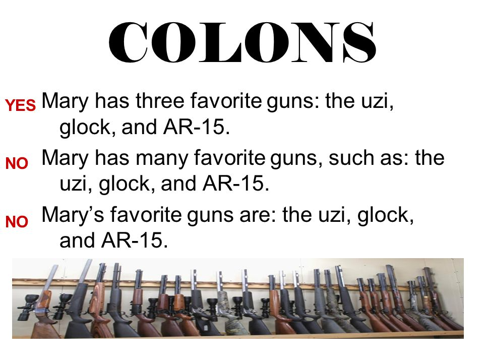 COLONS Mary has three favorite guns: the uzi, glock, and AR-15.