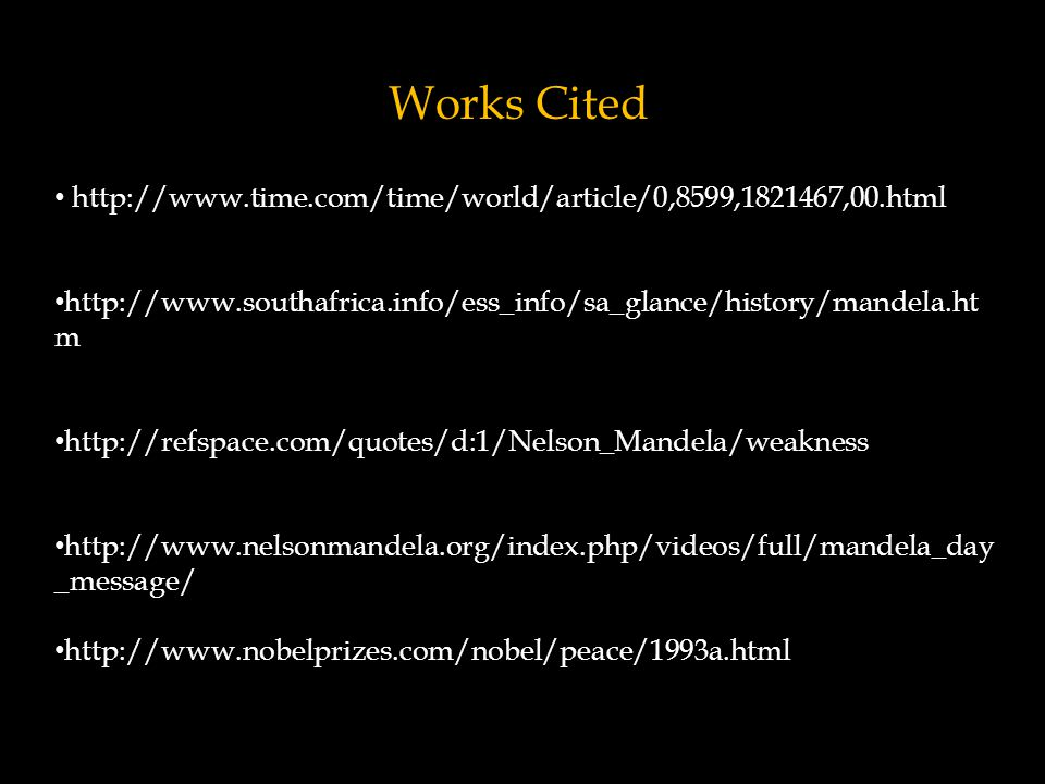 Works Cited http://www.time.com/time/world/article/0,8599,1821467,00.html. http://www.southafrica.info/ess_info/sa_glance/history/mandela.htm.