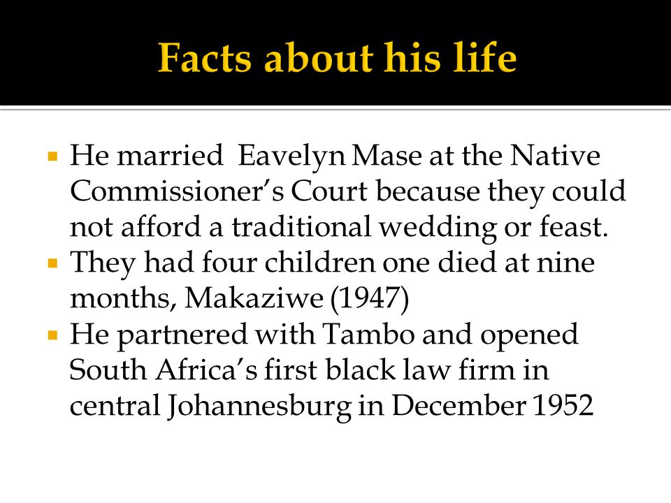 Facts about his life He married Eavelyn Mase at the Native Commissioner's Court because they could not afford a traditional wedding or feast.