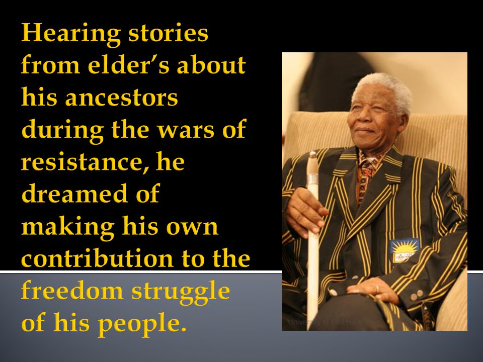 Hearing stories from elder's about his ancestors during the wars of resistance, he dreamed of making his own contribution to the freedom struggle of his people.