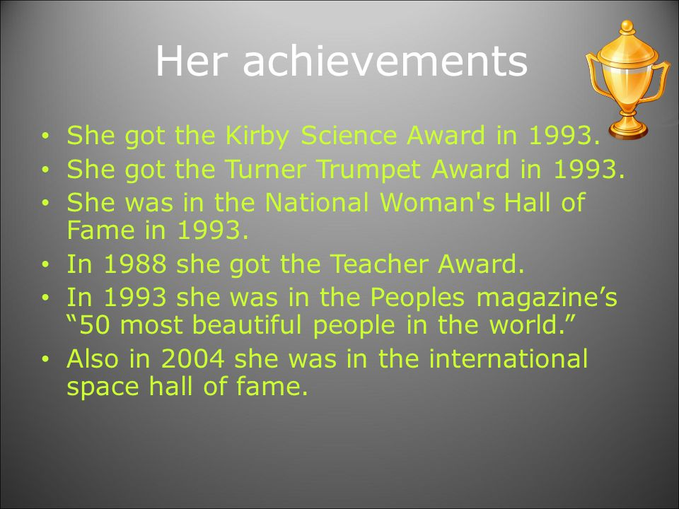 Her achievements She got the Kirby Science Award in 1993.