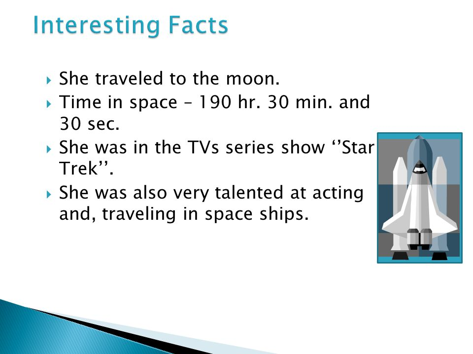 Interesting Facts She traveled to the moon.