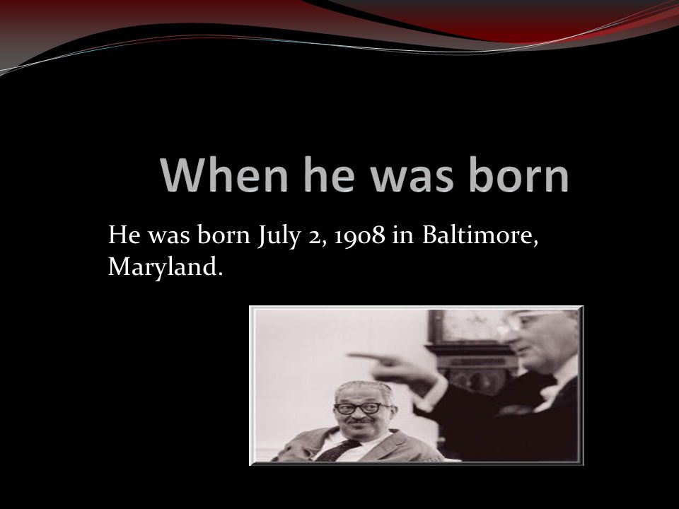 He was born July 2, 1908 in Baltimore, Maryland.