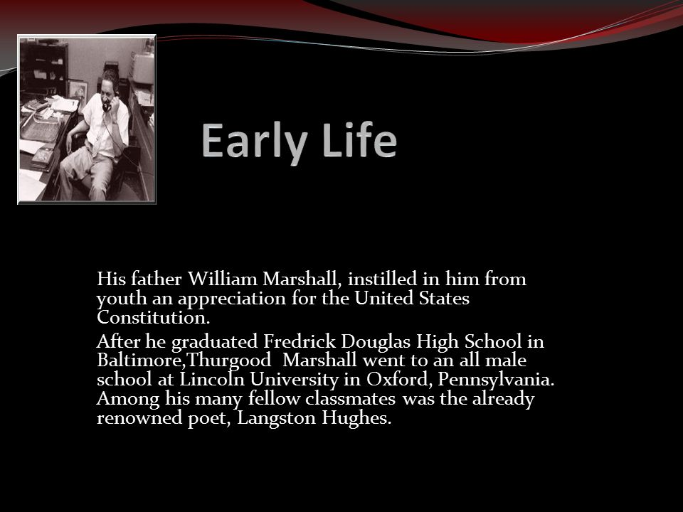 Early Life His father William Marshall, instilled in him from youth an appreciation for the United States Constitution.