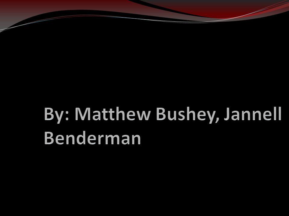 By: Matthew Bushey, Jannell Benderman