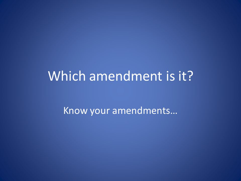 Which amendment is it Know your amendments…