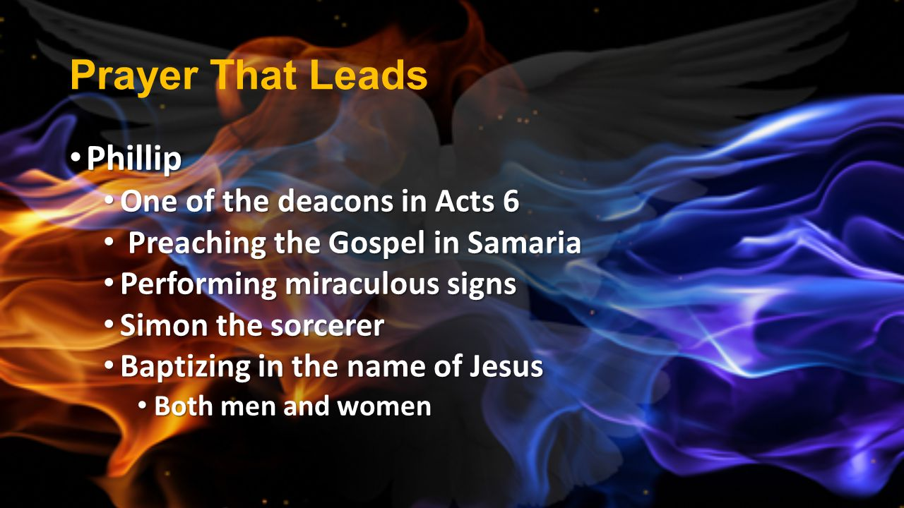 Prayer That Leads Phillip One of the deacons in Acts 6
