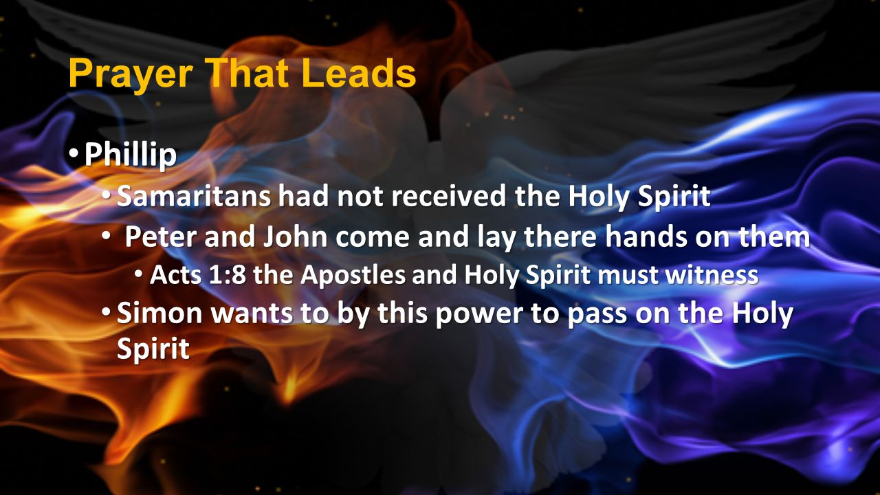Prayer That Leads Phillip Samaritans had not received the Holy Spirit