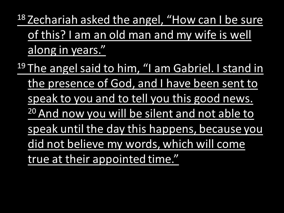 18 Zechariah asked the angel, How can I be sure of this