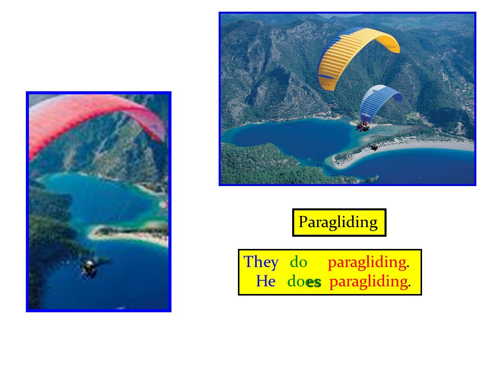 Paragliding They do paragliding. He does paragliding.