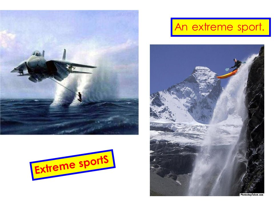 An extreme sport. Extreme sportS