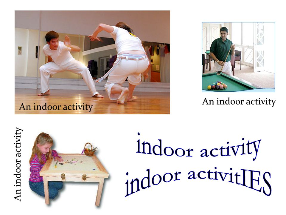 indoor activity indoor activitIES An indoor activity