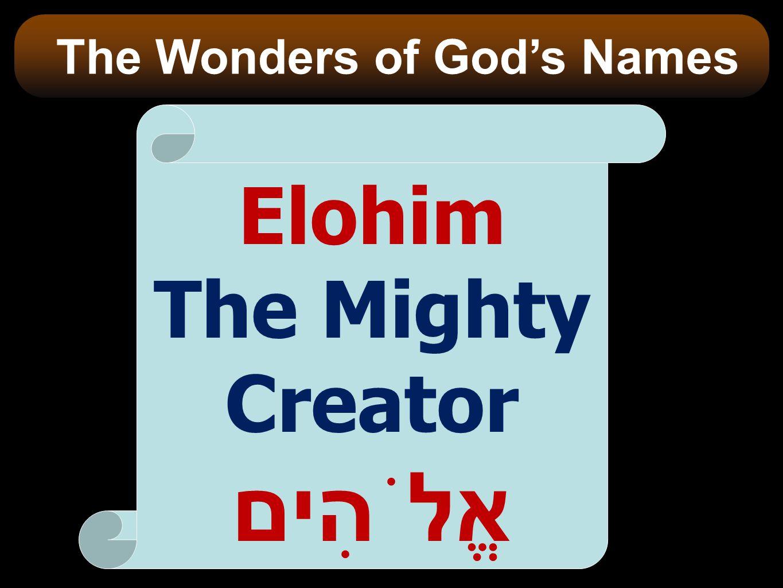 The Wonders of God's Names The Mighty Creatorאֱלֹהִים
