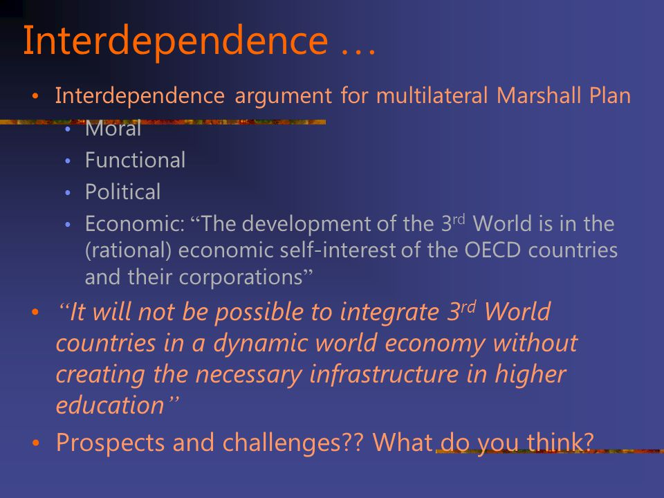 Interdependence … Interdependence argument for multilateral Marshall Plan. Moral. Functional. Political.