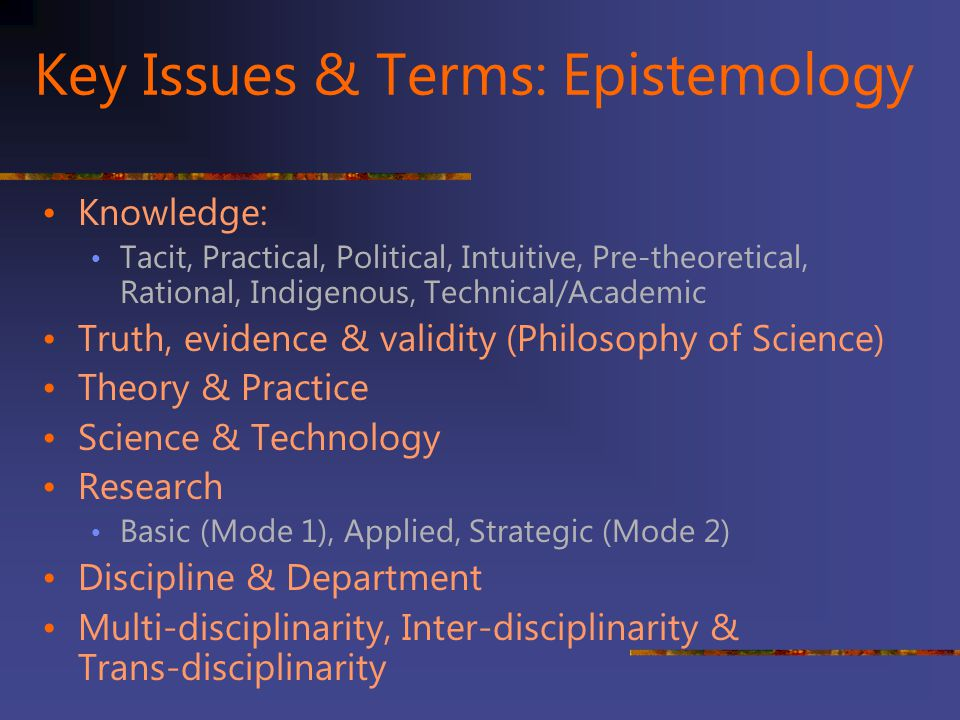 Key Issues & Terms: Epistemology