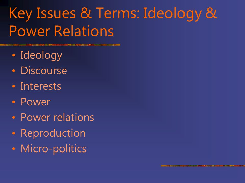Key Issues & Terms: Ideology & Power Relations