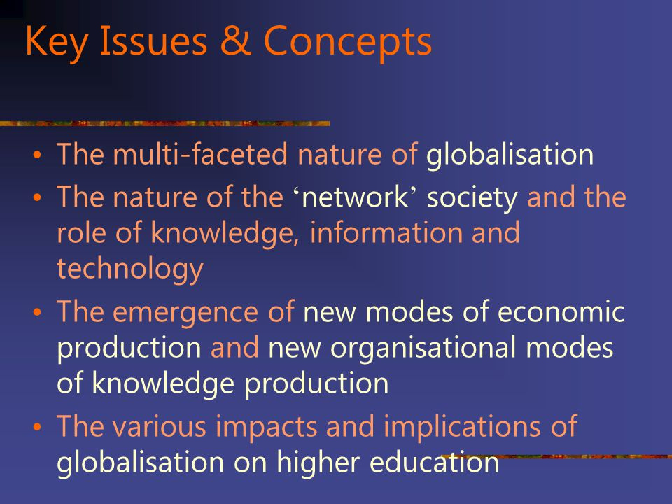Key Issues & Concepts The multi-faceted nature of globalisation