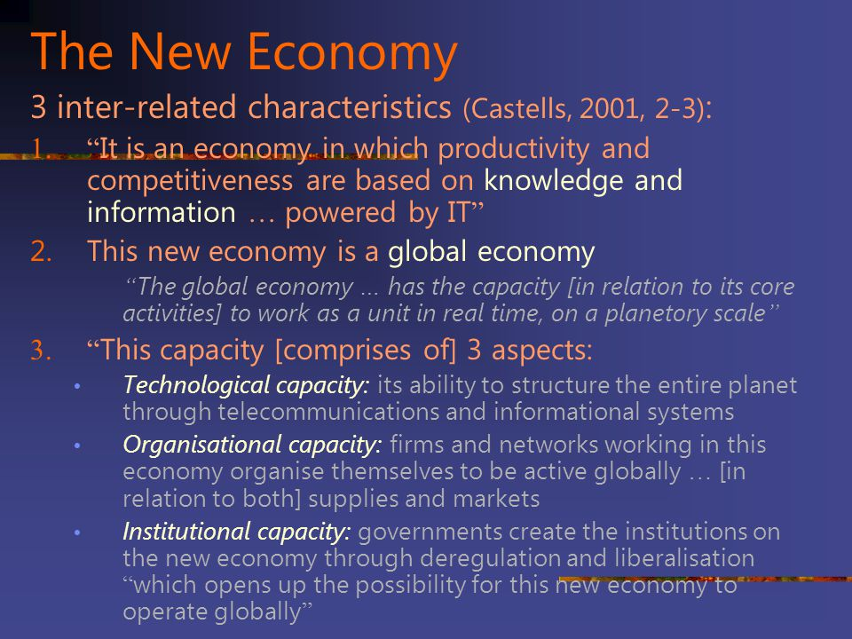 The New Economy 3 inter-related characteristics (Castells, 2001, 2-3):
