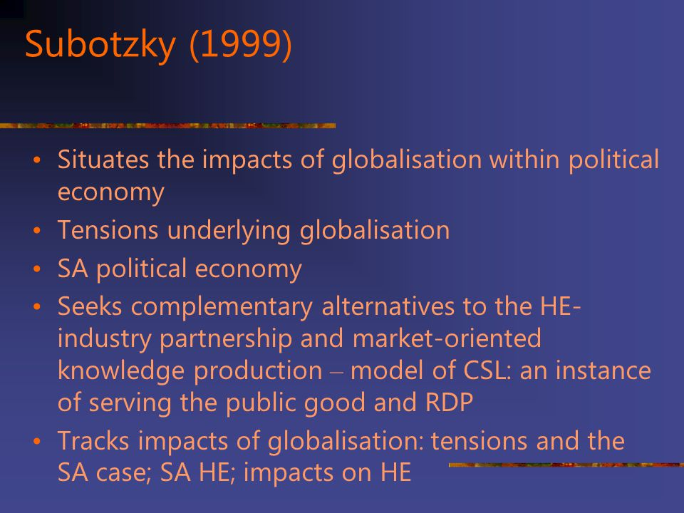 Subotzky (1999) Situates the impacts of globalisation within political economy. Tensions underlying globalisation.