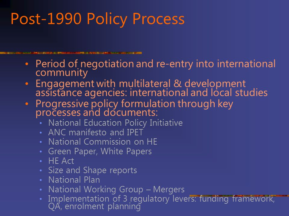 Post-1990 Policy Process Period of negotiation and re-entry into international community.