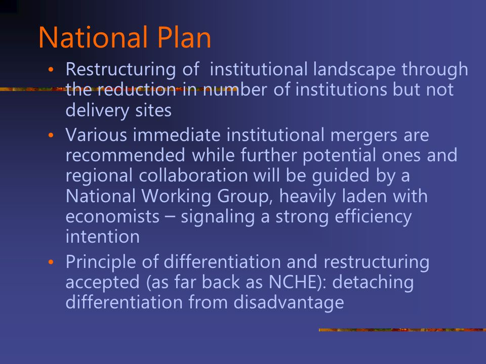 National Plan Restructuring of institutional landscape through the reduction in number of institutions but not delivery sites.