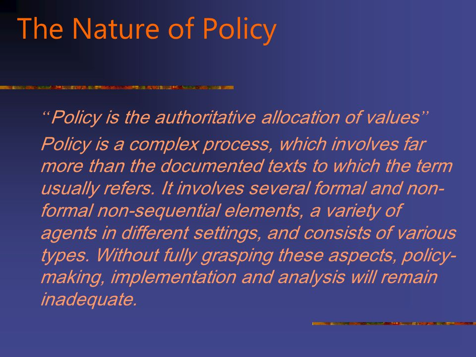 The Nature of Policy Policy is the authoritative allocation of values